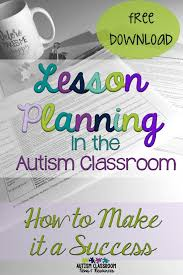 lesson planning in the autism classroom how to make it a success