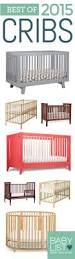 Best Crib Mattress Canada by Best 25 Best Crib Ideas On Pinterest Best Baby Cribs Bouncer