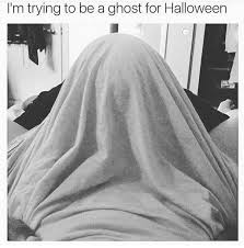 Ghost Meme - trying to be a ghost for halloween adult meme