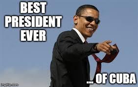 Cuba Meme - best president of cuba imgflip