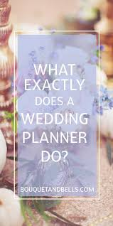 what does a wedding planner do what exactly does a wedding planner do bouquet bells wedding