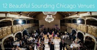 Wedding Venues Chicago 12 Beautiful Sounding Chicago Wedding Venues