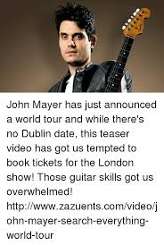 John Mayer Meme - 子 john mayer has just announced a world tour and while there s no