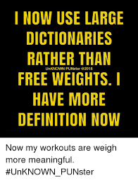 Definition Memes - i now use large dictionaries rather than free weights i have more