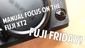 fuji friday manual focus on the fuji xt2 youtube