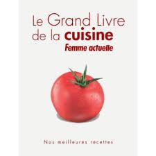 femmes actuelles cuisine le grand livre de la cuisine femme actuelle cartonné collectif