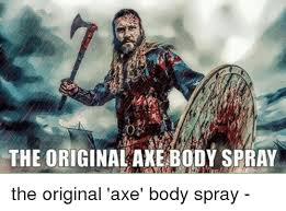 Axe Meme - the original axe body spray the original axe body spray meme
