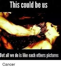 This Could Be Us Meme - this could be us sut all we do is like each others pictures cancer
