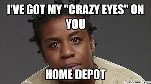 Crazy Eyes Meme - ve got my crazy eyes