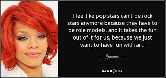 what pop stars pop and rock stars has died this year rihanna quote i feel like pop stars can t be rock stars anymore