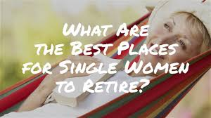 what are the best places to retire for single women over 60 you