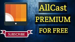 allcast premium apk how to allcast premium v2 0 4 9 for free