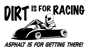 Dirt Track Racing Memes - dirt is for racing go kart decal sticker