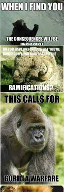 Gorilla Warfare Meme - the afternoon pic me up spring humor and memes