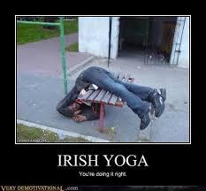 Drunk Yoga Meme - irish yoga very demotivational demotivational posters very