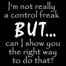 Control Freak Meme - im not really a control freak