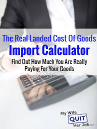 real landed cost of goods import calculator how much are you