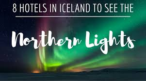 how to see the northern lights in iceland 8 hotels in iceland to see the northern lights seek find