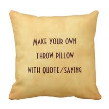 pillows with quotes make your own pillow with quote or saying zazzle com