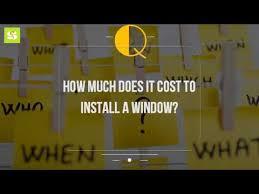 How Much Does It Cost How Much Does It Cost To Install A Window Youtube