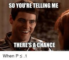 Quick Memes - so you re telling me there s a chance quick meme com when p 1