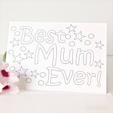 colour in mum card best ever colouring in happy birthday mother u0027s