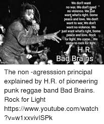 bad brains rock for light imgflip com we don t want no war we don t need no violence we just