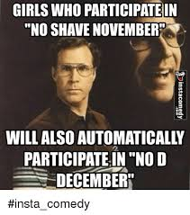 No Shave November Memes - girls who participatein no shave november will also automatically