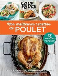 poulet cuisine coup de pouce cuisine nos meilleures recettes de poulet tva
