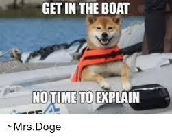 No Time To Explain Meme - get in the boat no time to explain mrsdoge doge meme on esmemes com