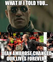 Dean Ambrose Memes - dean ambrose is wwe chion imgflip