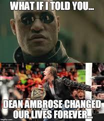 Dean Ambrose Memes - dean ambrose imgflip