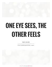 one eye sees the other feels picture quotes