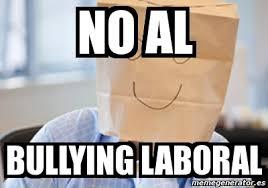 No Al Bullying Memes - meme personalizado no al bullying laboral 4189484