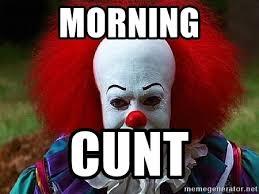 Clown Meme - morning cunt pennywise the clown meme generator