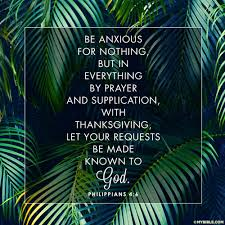 in prayer and supplication with thanksgiving be anxious for nothing darron e franklin u0027s blog