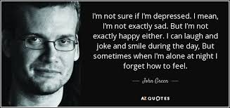john green quote i m not sure if i m depressed i mean i m not