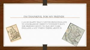 happy thanksgiving to my friends what i u0027m thankful for u2026 happy thanksgiving by kaitlyn g ppt