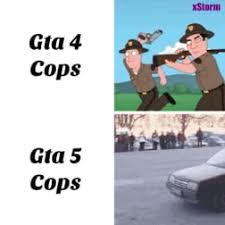 Gta 4 Memes - gta 4 cops vs gta 5 cops 9gag