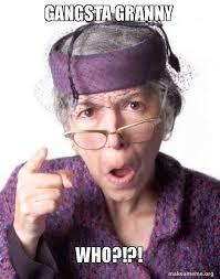 Granny Meme - gangsta granny who yogrannys com pintrest memes make a meme