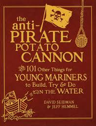 the anti pirate potato cannon and 101 other things for young
