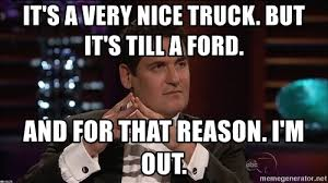 Shark Tank Meme - it s a very nice truck but it s till a ford and for that reason