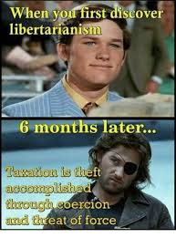 Theft Meme - when you first discover libertarianism 6 months later tion is