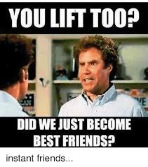 Did We Just Become Best Friends Meme - you lift too mi did we just become best friends instant friends