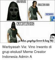 Mad Dog Meme - gue valak cue maddog vi7693 meme mic kamivaldog van gregetnya
