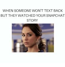 Your Story Meme - when someone won t text back but they watched your snapchat story