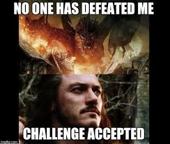 Challenge Excepted Meme - challenge accepted hobbit memes imgflip