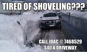 Shoveling Snow Meme - tired of shoveling call jdac 7468529 40 a driveway snow