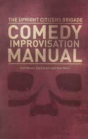 upright citizens brigade comedy improvisation manual matt walsh