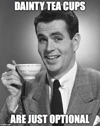 Tea Meme - tea meme dainty cups are optional